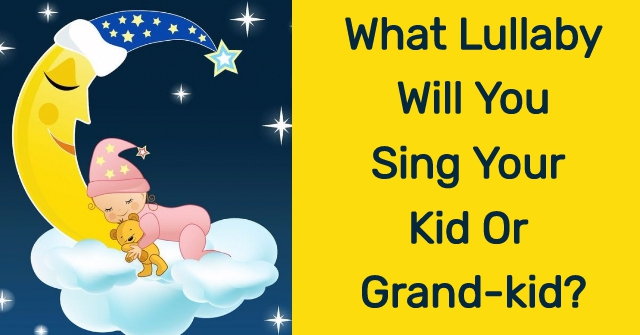 What Lullaby Will You Sing Your Kid Or Grand-kid?
