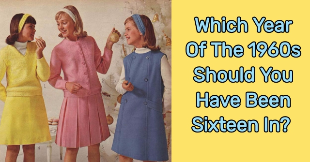 Which Year Of The 1960s Should You Have Been Sixteen In?