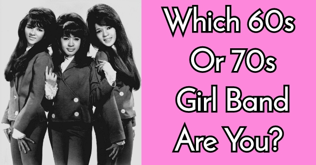 Which 60s Or 70s Girl Band Are You?