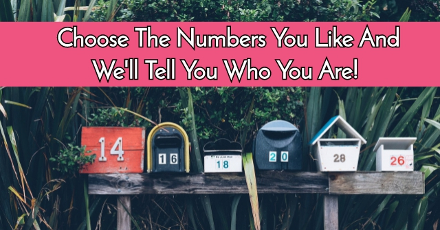 Choose The Numbers You Like And We'll Tell You Who You Are!