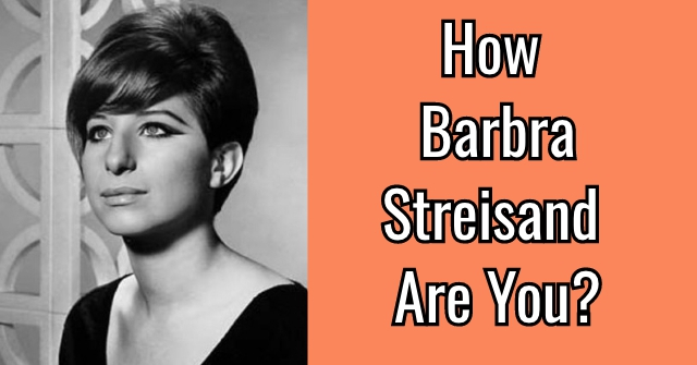 How Barbra Streisand Are You?