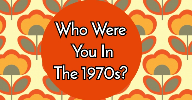 Who Were You In The 1970s?