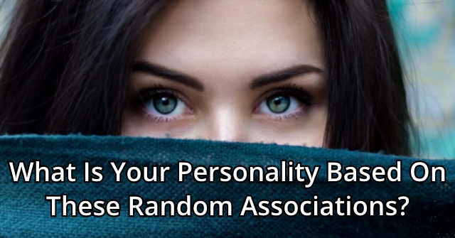 What Is Your Personality Based On These Random Associations?