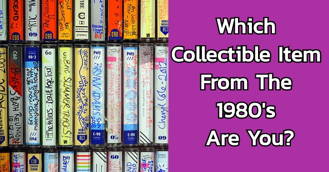 Which Collectible Item From The 1980's Are You?