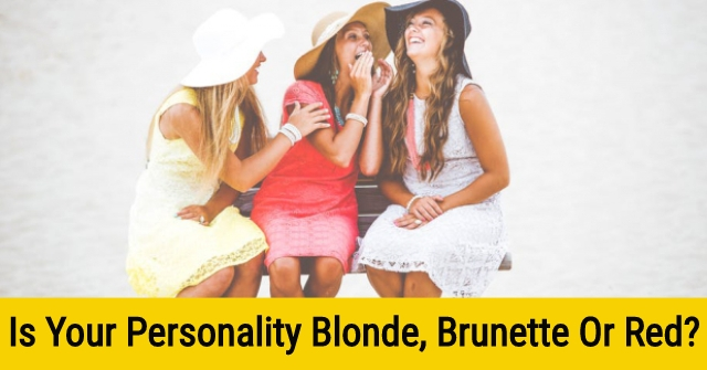 Is Your Personality Blonde, Brunette Or Red?