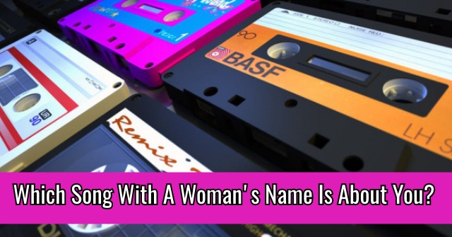 Which Song With A Woman's Name Is About You?