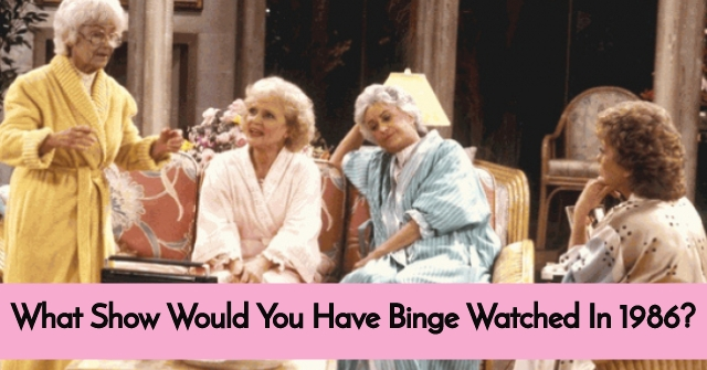 What Show Would You Have Binge Watched In 1986?