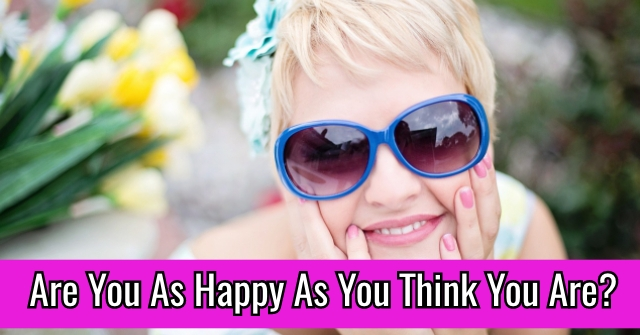Are You As Happy As You Think You Are?