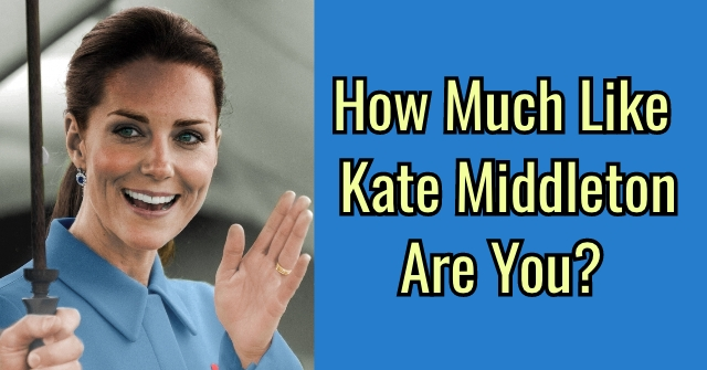 How Much Like Kate Middleton Are You?
