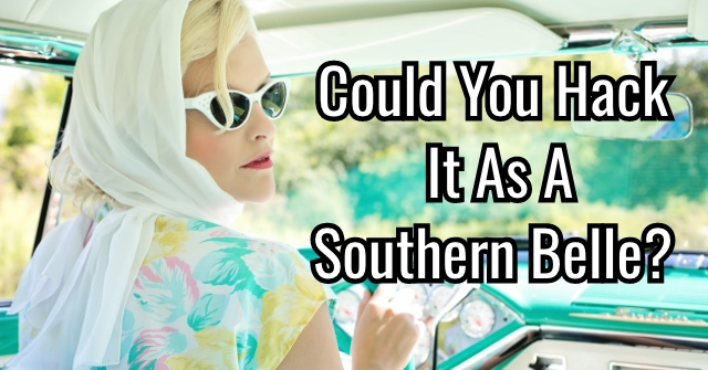 Could You Hack It As A Southern Belle?