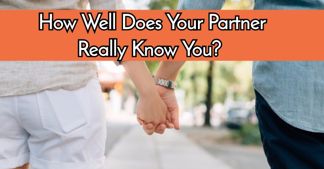 How Well Does Your Partner Really Know You?