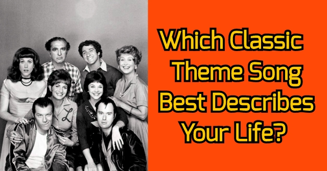 Which Classic Tv Theme Song Best Describes Your Life?
