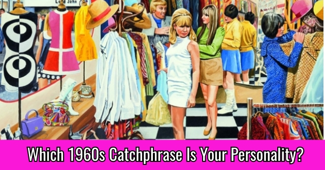 Which 1960s Catchphrase Is Your Personality?