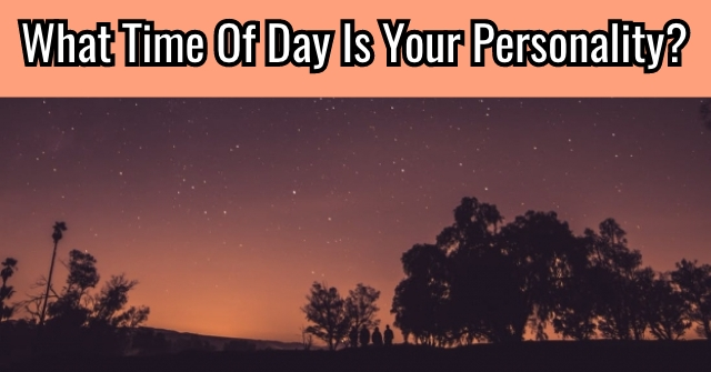 What Time Of Day Is Your Personality?