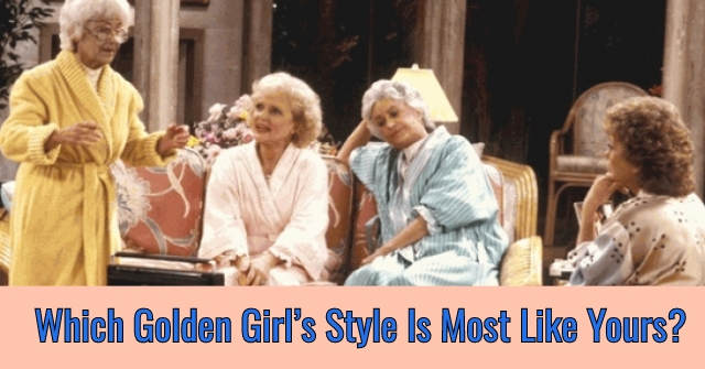 Which Golden Girl's Style Is Most Like Yours?
