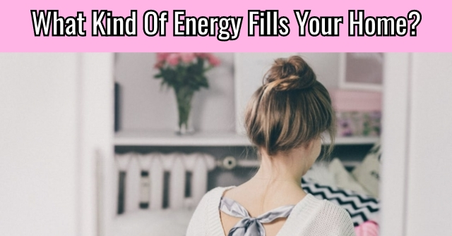 What Kind Of Energy Fills Your Home?