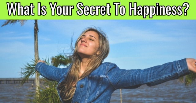 What Is Your Secret To Happiness?