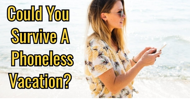 Could You Survive A Phoneless Vacation?