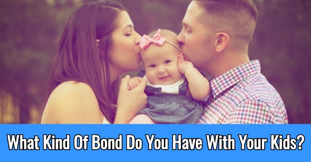 What Kind Of Bond Do You Have With Your Kids?