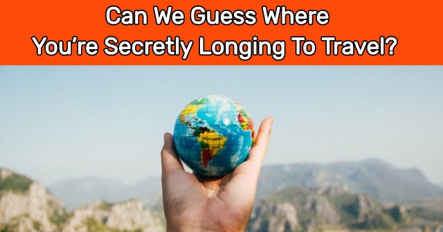 Can We Guess Where You're Secretly Longing To Travel?