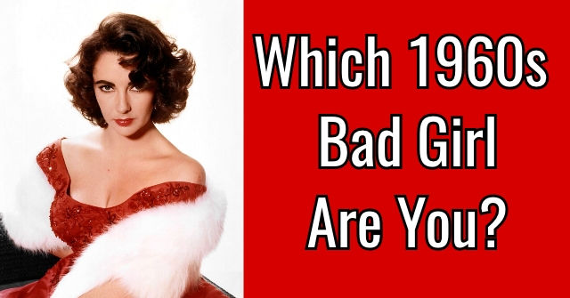 Which 1960s Bad Girl Are You?