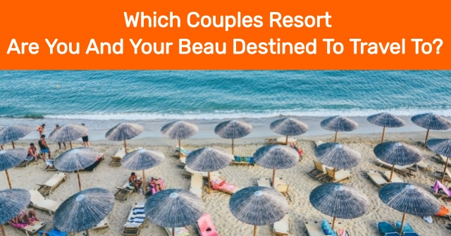 Which Couples Resort Are You And Your Beau Destined To Travel To?