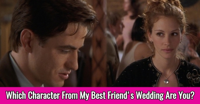 Which Character From My Best Friend's Wedding Are You?