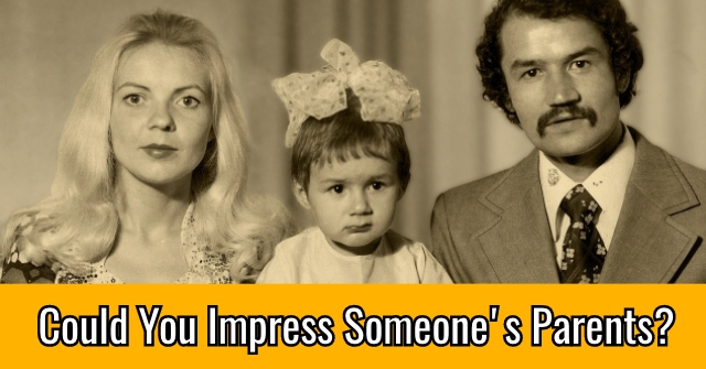 Could You Impress Someone's Parents?