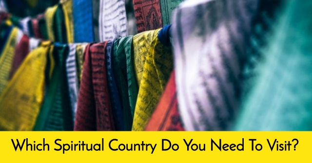 Which Spiritual Country Do You Need To Visit?