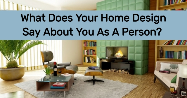 Your Overall Home Design Can Speak Volumes About Who You Are As A Person  And What You Believe In. Can We Guess What Your Home Design Says About You?