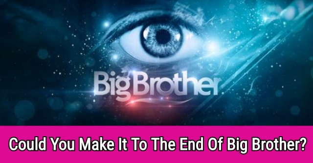 Could You Make It To The End Of Big Brother?