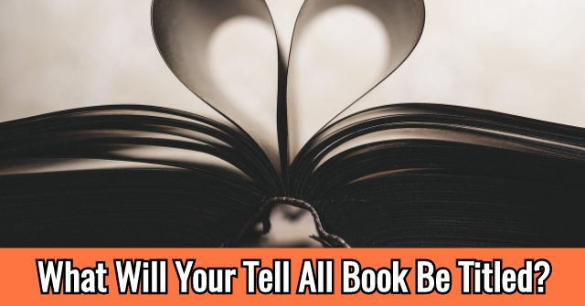 What Will Your Tell All Book Be Titled?