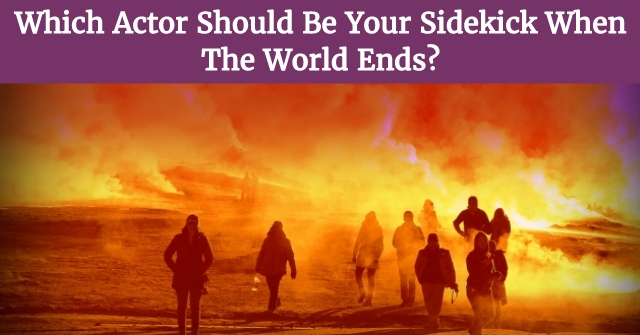 Which Actor Should Be Your Sidekick When The Wold Ends?