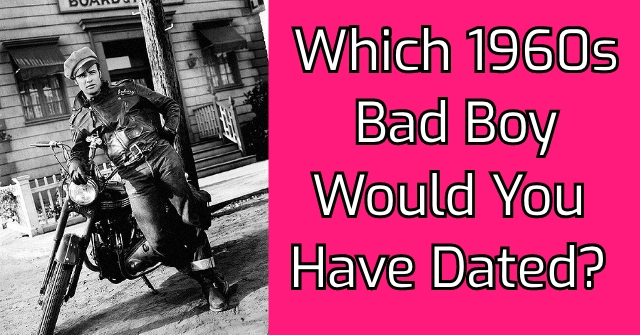 Which 1960s Bad Boy Would You Have Dated?