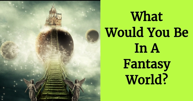 What Would You Be In A Fantasy World?