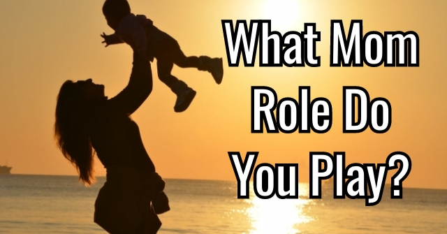 What Mom Role Do You Play?