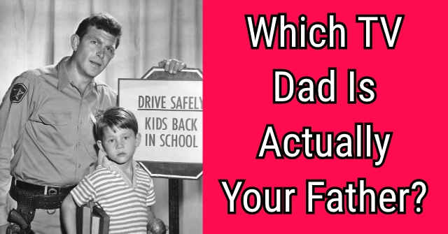 Which TV Dad Is Actually Your Father?