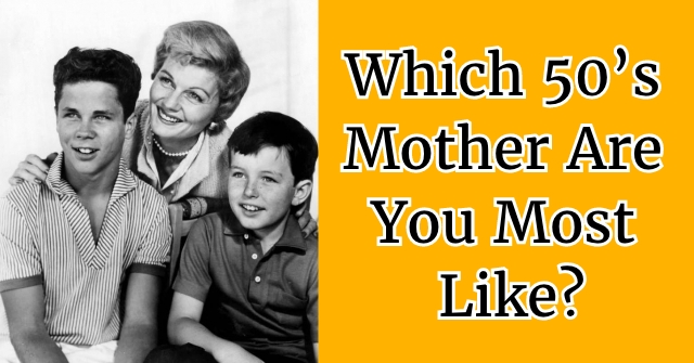 Which 50's Mother Are You Most Like?