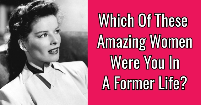 Which Of These Amazing Women Were You In A Former Life?