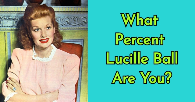 What Percent Lucille Ball Are You?