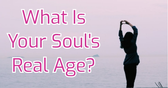 What Is Your Soul's Real Age?