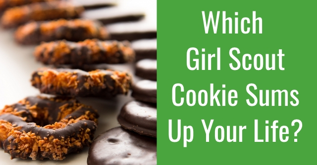 Which Girl Scout Cookie Sums Up Your Life?