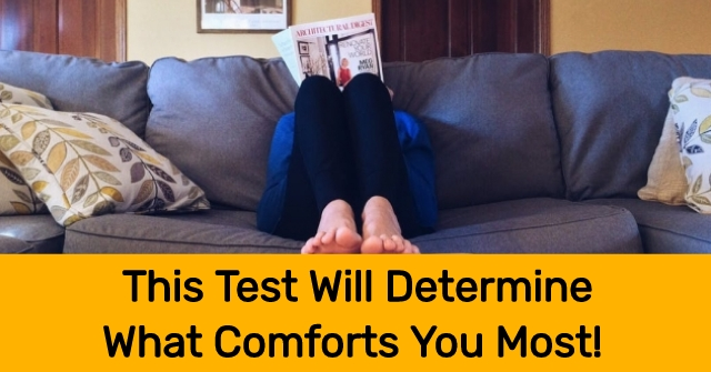 This Test Will Determine What Comforts You Most!
