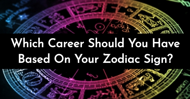 Which Career Should You Have Based On Your Zodiac Sign?
