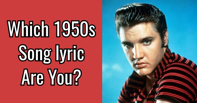 Which 1950s Song lyric Are You?