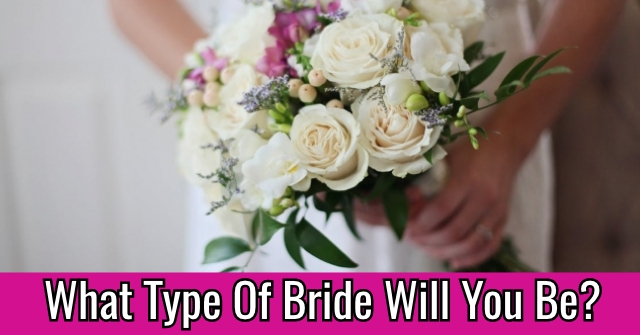 What Type Of Bride Will You Be?