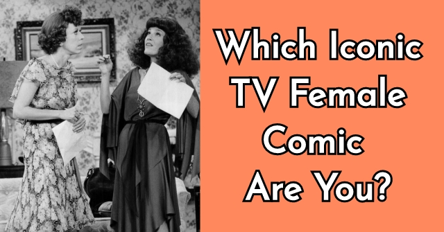 Which Iconic TV Female Comic Are You?