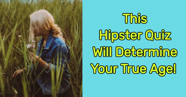 This Hipster Quiz Will Determine Your True Age!