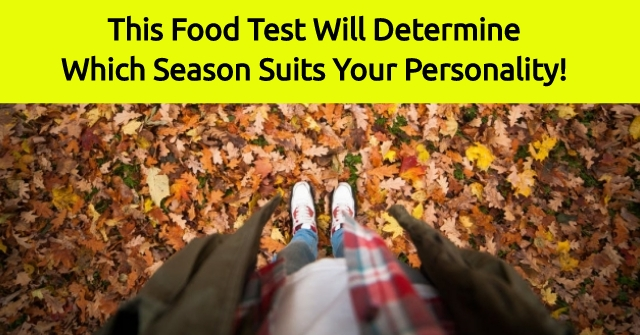 This Food Test Will Determine Which Season Suits Your Personality!