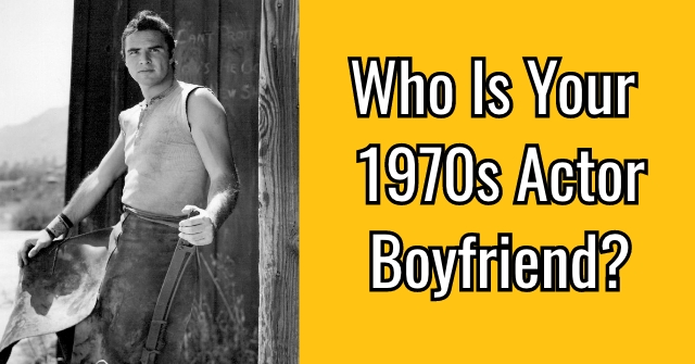 Who Is Your 1970s Actor Boyfriend?